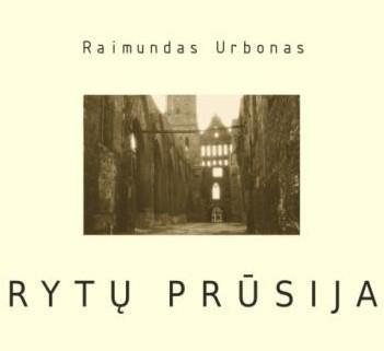 "R.Urbonas ""Rytų Prūsija"""