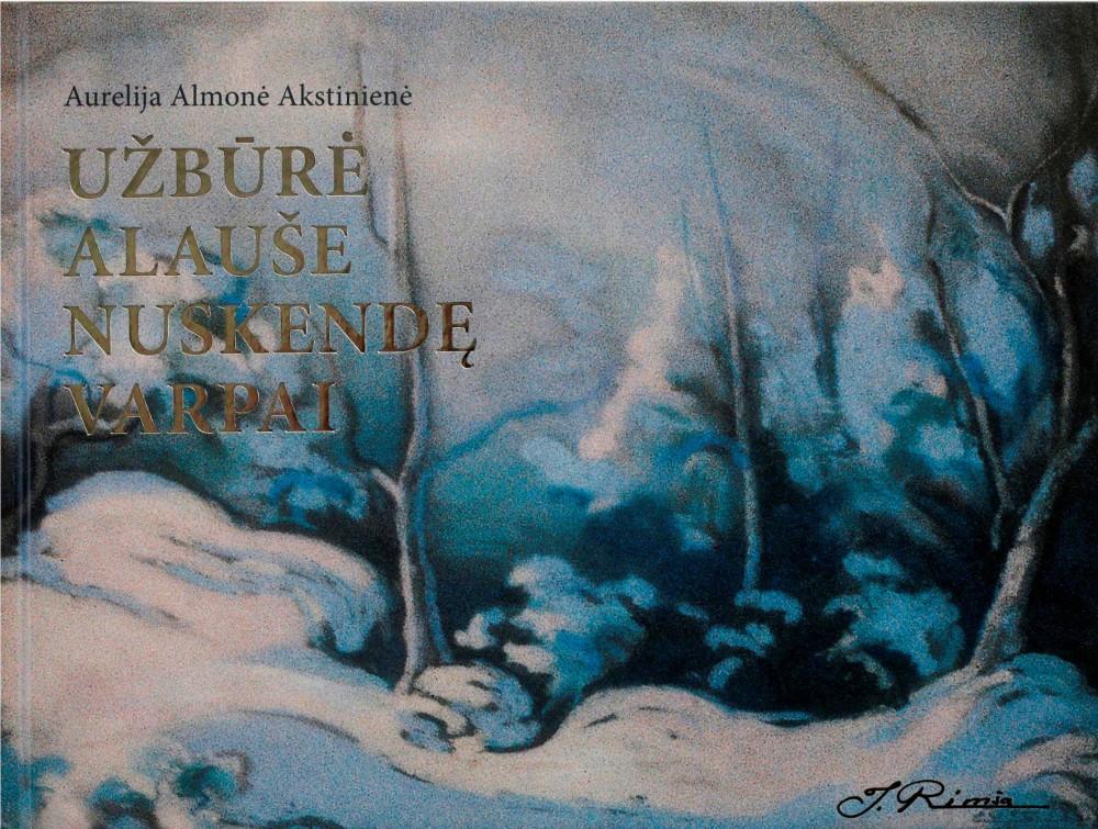 """Aurelijos Almonės Akstinienės knyga """"Užbūrė Alaušę nuskendę varpai"""""""