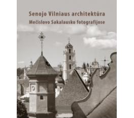 senojo-vilniaus-architektura-mecislovo-sakalausko-fotografijose
