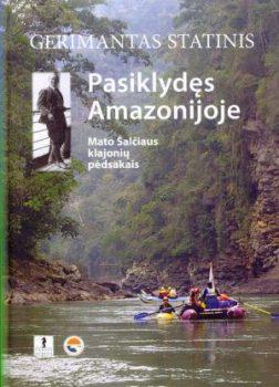 """G. Statinio išleista knyga – """"Gyvenimas amazonijoje. Mato Šalčiaus klajonių pėdsakais"""""""