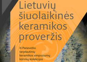 Parodoje – Lietuvos keramikos praeitis, dabartis ir ateities užuomazgos | Panevėžio miesto dailės galerijos nuotr.