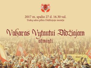 Vytautui Didžiajam atminti. 2017 plakatas | Trakų istorijos muziejaus nuotr.