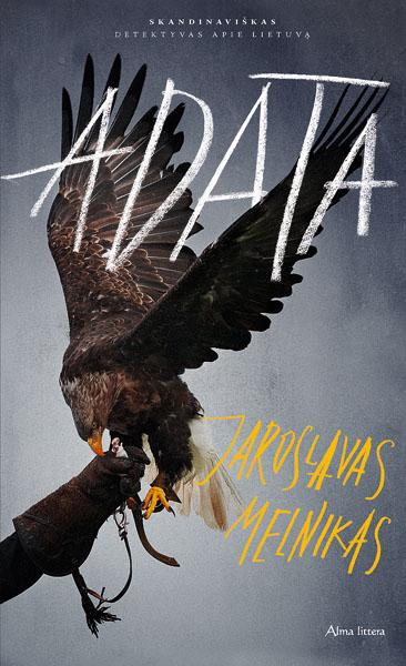 "J. Melniko detektyvinio romano ""Adata"" viršelis   ""Alma littera"" nuotr."