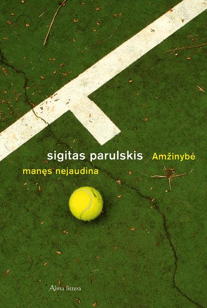 """Sigitas Parulskis """"Amžinybė manęs nejaudina""""   knygos.lt nuotr."""