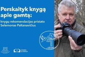 Perskaityk knygą apie gamtą: pataria Selemonas Paltanavičius | lnb.lt nuotr.