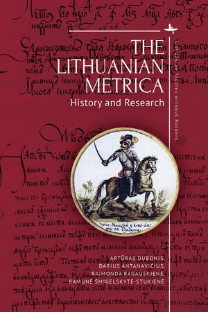"The Lithuanian Metrica: History and Research (""Lietuvos Metrika: istorija ir tyrimai"") | academicstudiespress.com nuotr."