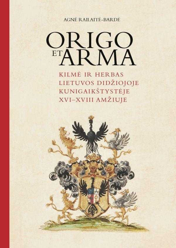 """dr. Agnės Railaitės-Bardės knyga """"Origo et arma. Kilmė ir herbas Lietuvos Didžiojoje Kunigaikštystėje XVI–XVIII amžiuje""""   rengėjų nuotr."""